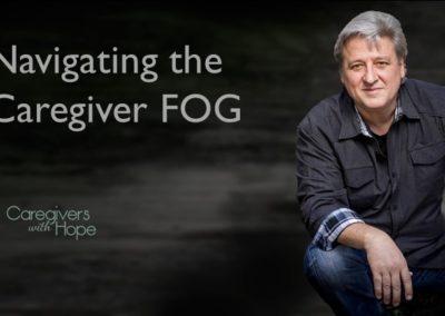 Navigating CAREGIVER FOG!